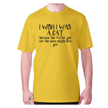 Load image into Gallery viewer, I wish I was a cat because the fatter you are the more people like you - men's premium t-shirt - Yellow / S - Graphic Gear