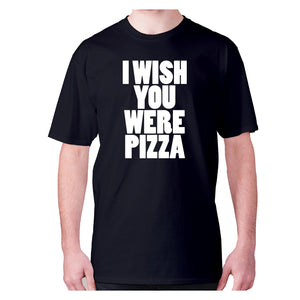 I wish you were pizza - men's premium t-shirt - Graphic Gear
