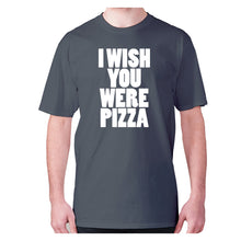 Load image into Gallery viewer, I wish you were pizza - men's premium t-shirt - Graphic Gear