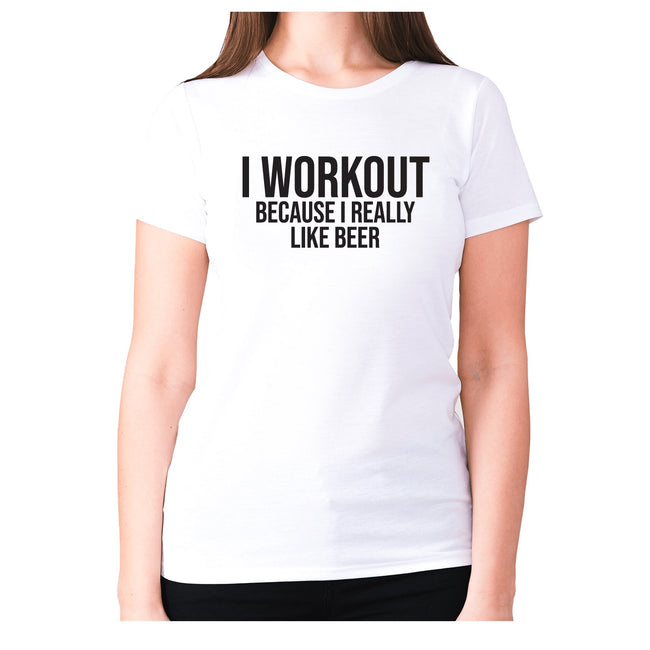 I workout because I really like beer - women's premium t-shirt - Graphic Gear