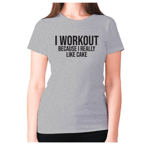 I workout because I really like cake - women's premium t-shirt - Graphic Gear