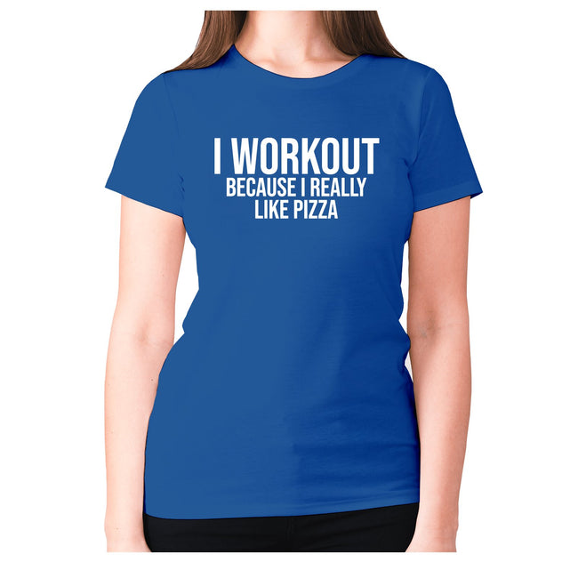 I workout because i really like pizza - women's premium t-shirt - Graphic Gear