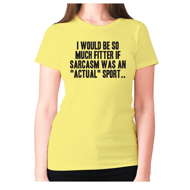 I would be so much fitter if sarcasm was an actual sport - women's premium t-shirt - Graphic Gear