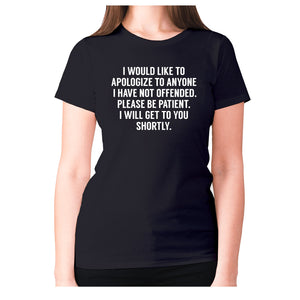 I would like to apologize to anyone I have not offended. Please be patient. I will get to you shortly - women's premium t-shirt - Black / S - Graphic Gear