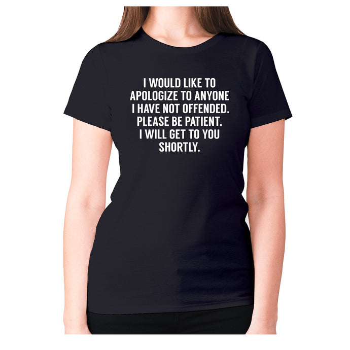 I would like to apologize to anyone I have not offended. Please be patient. I will get to you shortly - women's premium t-shirt - Graphic Gear