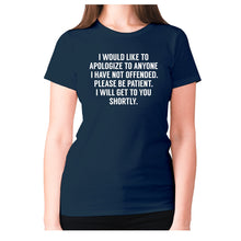 Load image into Gallery viewer, I would like to apologize to anyone I have not offended. Please be patient. I will get to you shortly - women's premium t-shirt - Navy / S - Graphic Gear