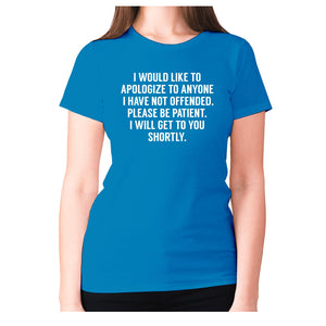 I would like to apologize to anyone I have not offended. Please be patient. I will get to you shortly - women's premium t-shirt - Sapphire / S - Graphic Gear