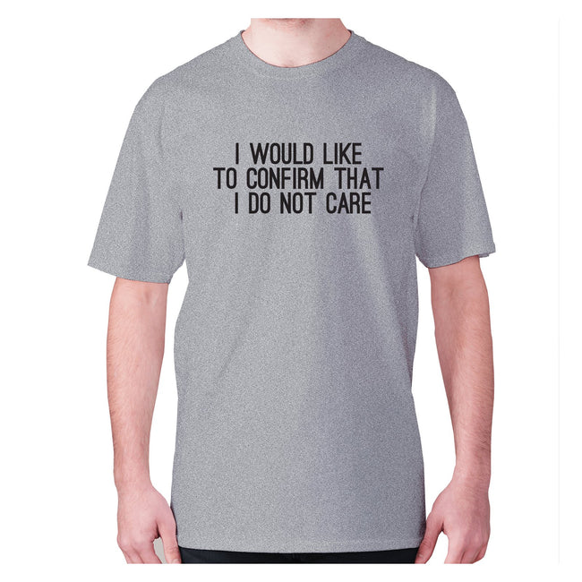 I would like to confirm that I do not care - men's premium t-shirt - Graphic Gear