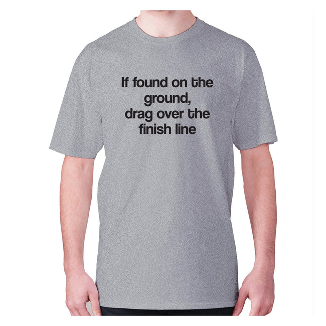 If found on the ground, drag over the finish line - men's premium t-shirt - Graphic Gear