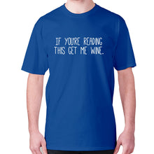 Load image into Gallery viewer, If you're reading this get me wine - men's premium t-shirt - Blue / S - Graphic Gear