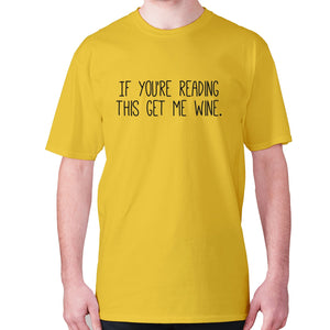If you're reading this get me wine - men's premium t-shirt - Yellow / S - Graphic Gear