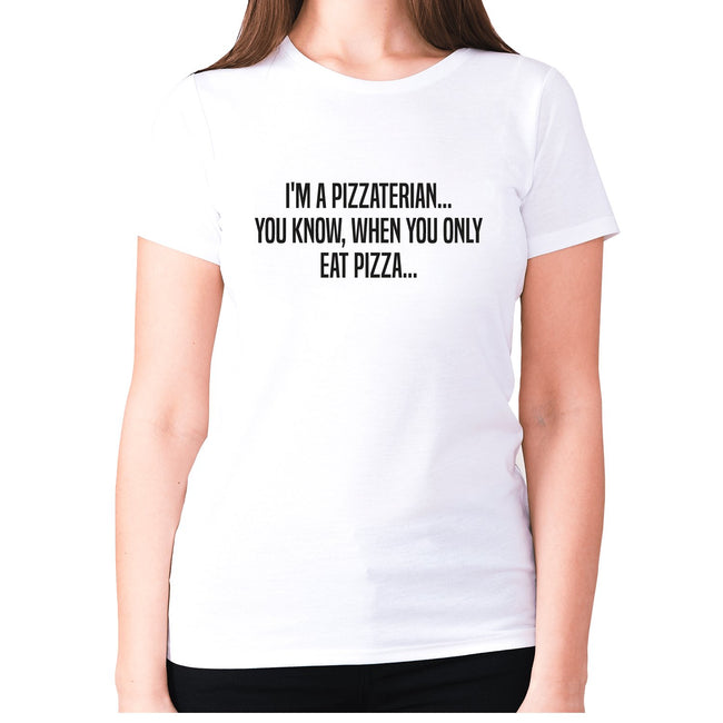 I'm a pizzaterian... You know, when you only eat pizza - women's premium t-shirt - Graphic Gear