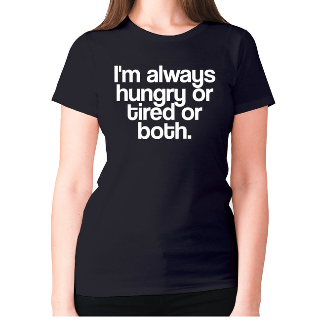 I'm always hungry or tired or both - women's premium t-shirt - Graphic Gear