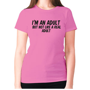 I'm an adult, but not like a real adult - women's premium t-shirt - Graphic Gear
