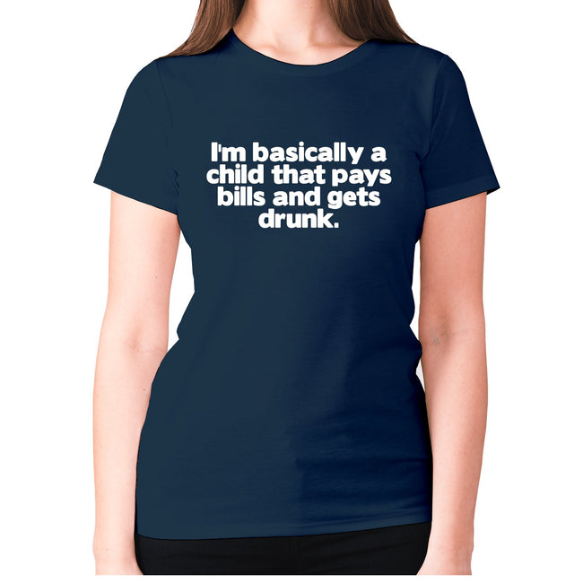 I'm basically a chid that pays bills and gets drunk - women's premium t-shirt - Graphic Gear