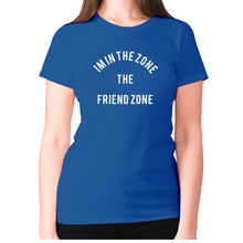 Load image into Gallery viewer, I'm in the Zone. The Friend zone - women's premium t-shirt - Blue / S - Graphic Gear