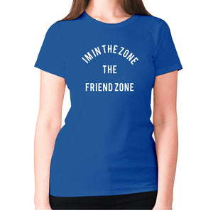 I'm in the Zone. The Friend zone - women's premium t-shirt - Blue / S - Graphic Gear