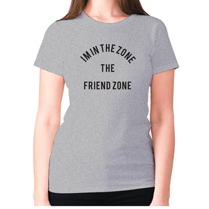 I'm in the Zone. The Friend zone - women's premium t-shirt - Grey / S - Graphic Gear