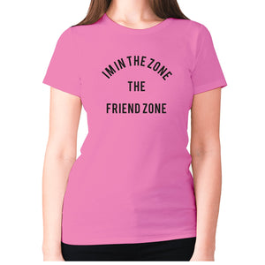 I'm in the Zone. The Friend zone - women's premium t-shirt - Pink / S - Graphic Gear