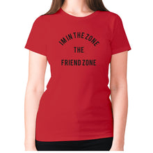 Load image into Gallery viewer, I'm in the Zone. The Friend zone - women's premium t-shirt - Red / S - Graphic Gear