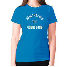 Load image into Gallery viewer, I'm in the Zone. The Friend zone - women's premium t-shirt - Sapphire / S - Graphic Gear