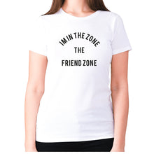 Load image into Gallery viewer, I'm in the Zone. The Friend zone - women's premium t-shirt - White / S - Graphic Gear