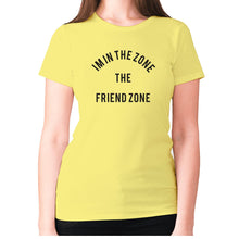 Load image into Gallery viewer, I'm in the Zone. The Friend zone - women's premium t-shirt - Yellow / S - Graphic Gear