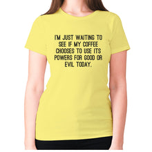 Load image into Gallery viewer, I'm just waiting to see if my coffee chooses to use its powers for good or evil today - women's premium t-shirt - Yellow / S - Graphic Gear