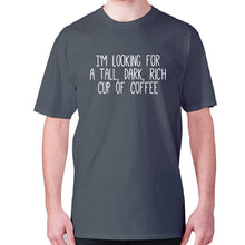 Load image into Gallery viewer, I'm looking for a tall, dark, rich cup of coffee - men's premium t-shirt - Charcoal / S - Graphic Gear