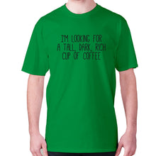 Load image into Gallery viewer, I'm looking for a tall, dark, rich cup of coffee - men's premium t-shirt - Green / S - Graphic Gear