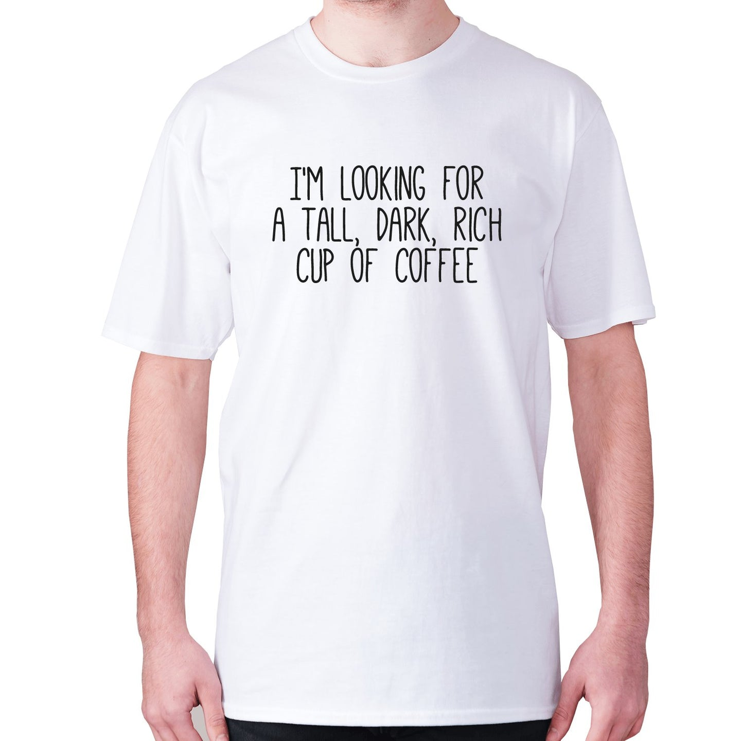 I'm looking for a tall, dark, rich cup of coffee - men's premium t-shirt - White / S - Graphic Gear