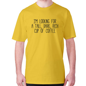 I'm looking for a tall, dark, rich cup of coffee - men's premium t-shirt - Yellow / S - Graphic Gear
