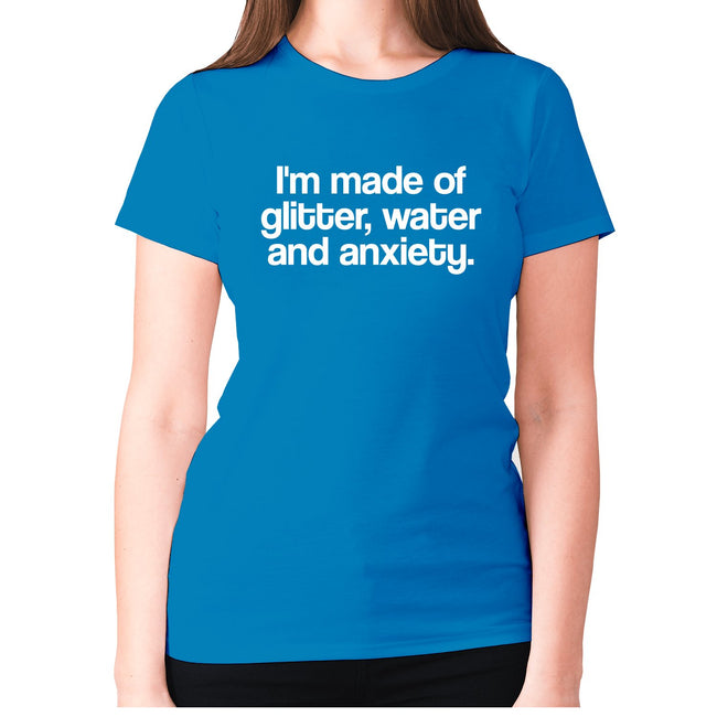 I'm made of glitter, water and anxiety - women's premium t-shirt - Graphic Gear
