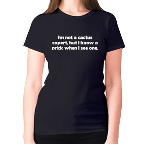 I'm not a cactus expert, but i know a prick when I see one - women's premium t-shirt - Black / S - Graphic Gear