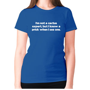 I'm not a cactus expert, but i know a prick when I see one - women's premium t-shirt - Blue / S - Graphic Gear