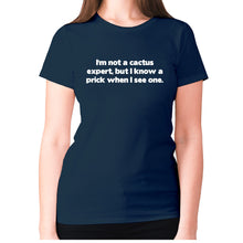 Load image into Gallery viewer, I'm not a cactus expert, but i know a prick when I see one - women's premium t-shirt - Navy / S - Graphic Gear