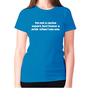 I'm not a cactus expert, but i know a prick when I see one - women's premium t-shirt - Sapphire / S - Graphic Gear