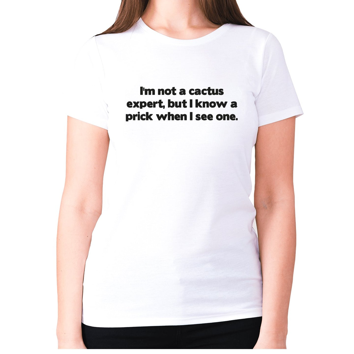 I'm not a cactus expert, but i know a prick when I see one - women's premium t-shirt - White / S - Graphic Gear