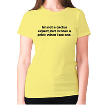 Load image into Gallery viewer, I'm not a cactus expert, but i know a prick when I see one - women's premium t-shirt - Yellow / S - Graphic Gear