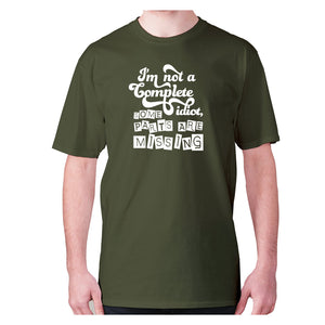 I'm not a complete idiot, some parts are missing - men's premium t-shirt - Graphic Gear