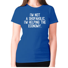Load image into Gallery viewer, I'm not a shopaholic. I'm helping the economy - women's premium t-shirt - Blue / S - Graphic Gear