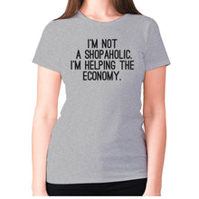 Load image into Gallery viewer, I'm not a shopaholic. I'm helping the economy - women's premium t-shirt - Grey / S - Graphic Gear