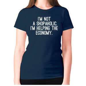 I'm not a shopaholic. I'm helping the economy - women's premium t-shirt - Navy / S - Graphic Gear