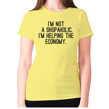 Load image into Gallery viewer, I'm not a shopaholic. I'm helping the economy - women's premium t-shirt - Yellow / S - Graphic Gear