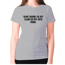 Load image into Gallery viewer, I'm not arguing, I'm just telling you why you're wrong - women's premium t-shirt - Grey / S - Graphic Gear