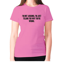 Load image into Gallery viewer, I'm not arguing, I'm just telling you why you're wrong - women's premium t-shirt - Pink / S - Graphic Gear