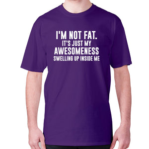I'm not fat. It's just my awesomeness swelling up inside me - men's premium t-shirt - Purple / S - Graphic Gear
