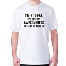 Load image into Gallery viewer, I'm not fat. It's just my awesomeness swelling up inside me - men's premium t-shirt - White / S - Graphic Gear