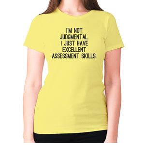 I'm not judgmental. I just have excellent assessment skills - women's premium t-shirt - Yellow / S - Graphic Gear