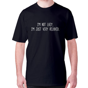 I'm not lazy, I'm just very relaxed - men's premium t-shirt - Black / S - Graphic Gear